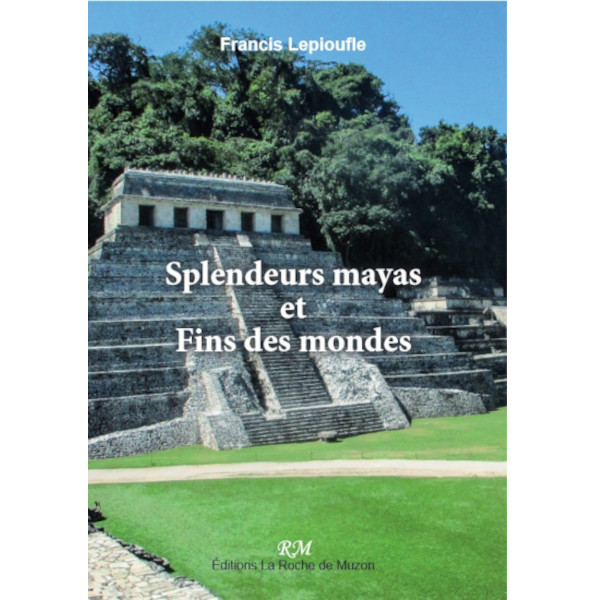 Splendeurs mayas et fins des mondes